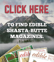 Click here to find locations for Edible Shasta-Butte magazines.